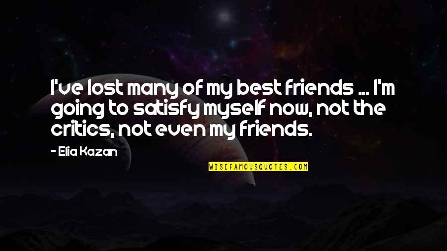 Many Best Friends Quotes By Elia Kazan: I've lost many of my best friends ...