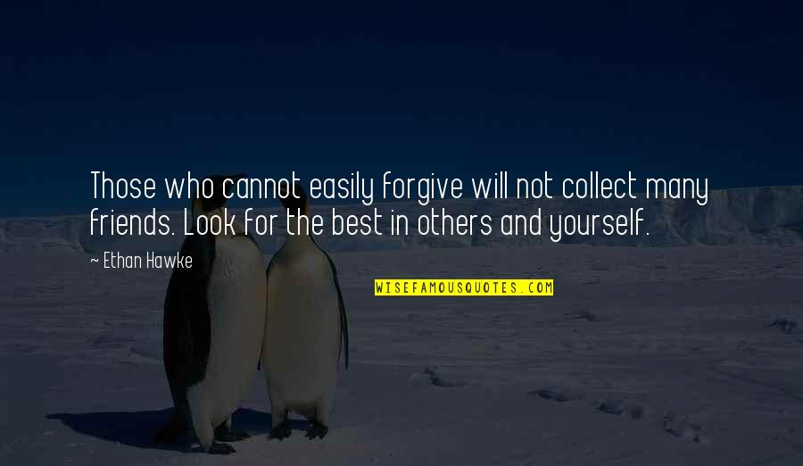 Many Best Friends Quotes By Ethan Hawke: Those who cannot easily forgive will not collect