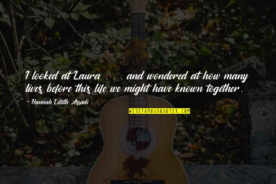 Many Best Friends Quotes By Hannah Lillith Assadi: I looked at Laura . . . and