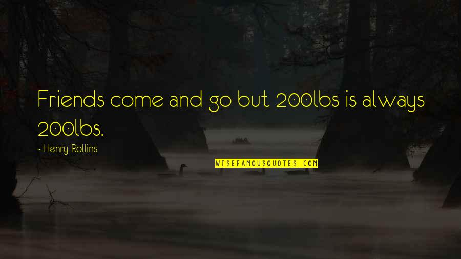 Many Best Friends Quotes By Henry Rollins: Friends come and go but 200lbs is always