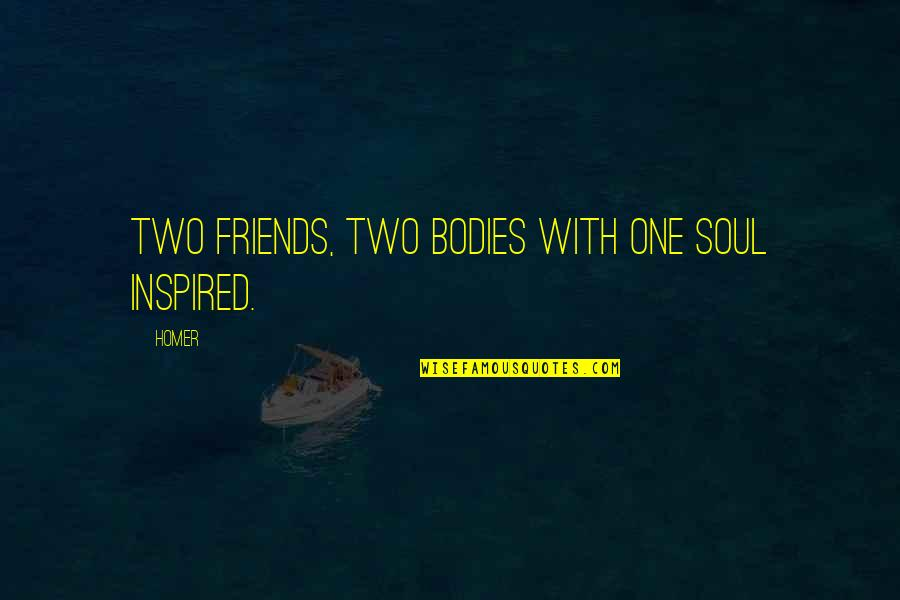 Many Best Friends Quotes By Homer: Two friends, two bodies with one soul inspired.