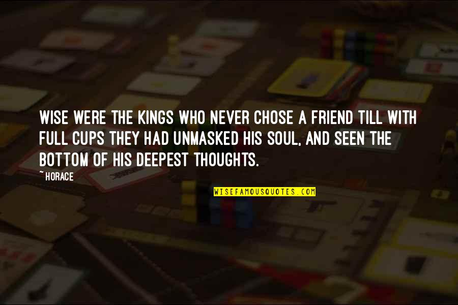 Many Best Friends Quotes By Horace: Wise were the kings who never chose a