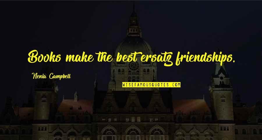 Many Best Friends Quotes By Nenia Campbell: Books make the best ersatz friendships.