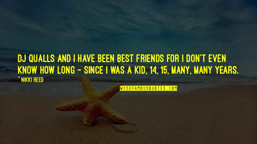 Many Best Friends Quotes By Nikki Reed: DJ Qualls and I have been best friends