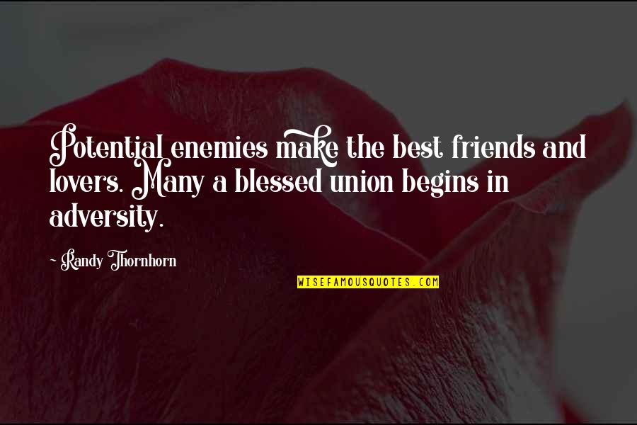 Many Best Friends Quotes By Randy Thornhorn: Potential enemies make the best friends and lovers.