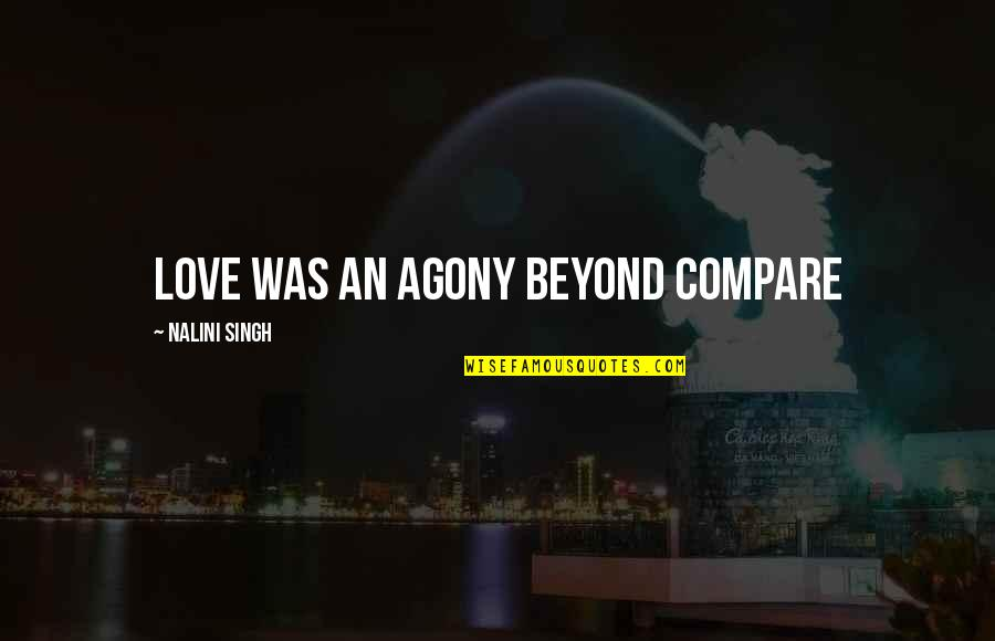 Map Of Maycomb Quotes By Nalini Singh: Love was an agony beyond compare