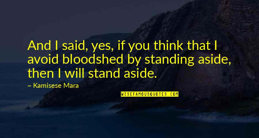 Mara Quotes By Kamisese Mara: And I said, yes, if you think that