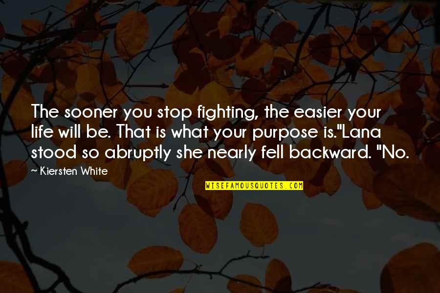 Mara Quotes By Kiersten White: The sooner you stop fighting, the easier your