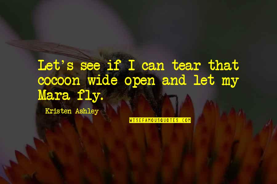 Mara Quotes By Kristen Ashley: Let's see if I can tear that cocoon
