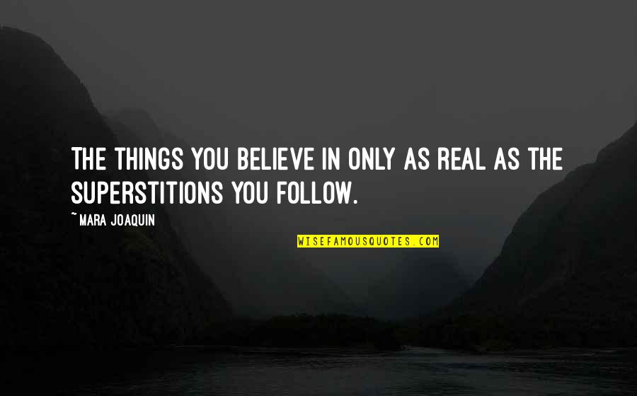 Mara Quotes By Mara Joaquin: The things you believe in only as real