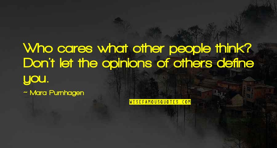 Mara Quotes By Mara Purnhagen: Who cares what other people think? Don't let