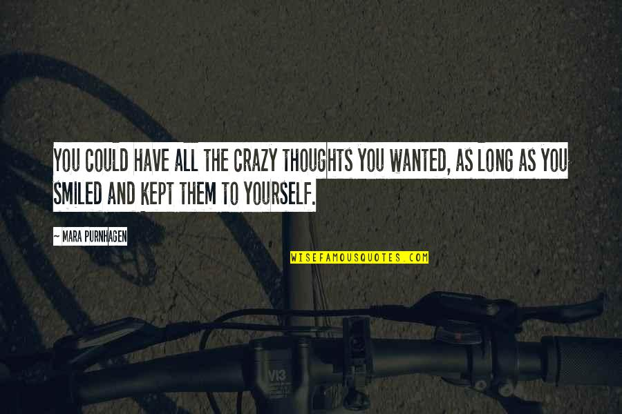 Mara Quotes By Mara Purnhagen: You could have all the crazy thoughts you