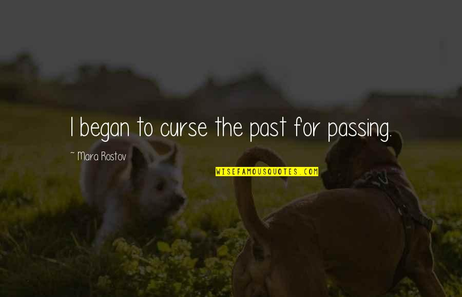 Mara Quotes By Mara Rostov: I began to curse the past for passing.