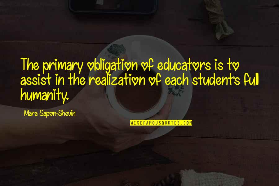 Mara Quotes By Mara Sapon-Shevin: The primary obligation of educators is to assist