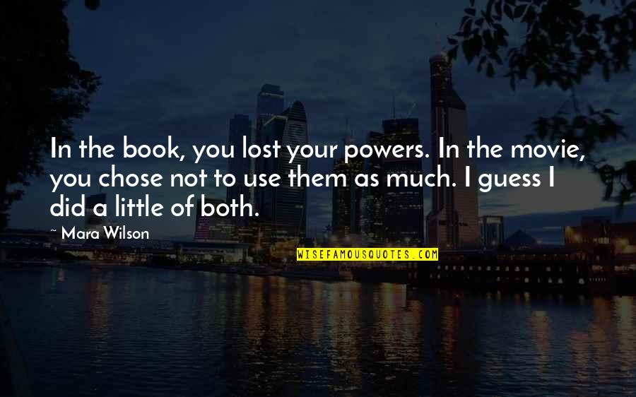 Mara Quotes By Mara Wilson: In the book, you lost your powers. In