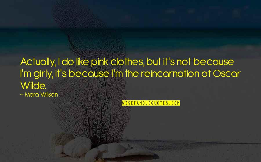 Mara Quotes By Mara Wilson: Actually, I do like pink clothes, but it's