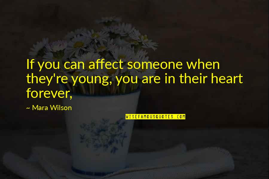 Mara Quotes By Mara Wilson: If you can affect someone when they're young,