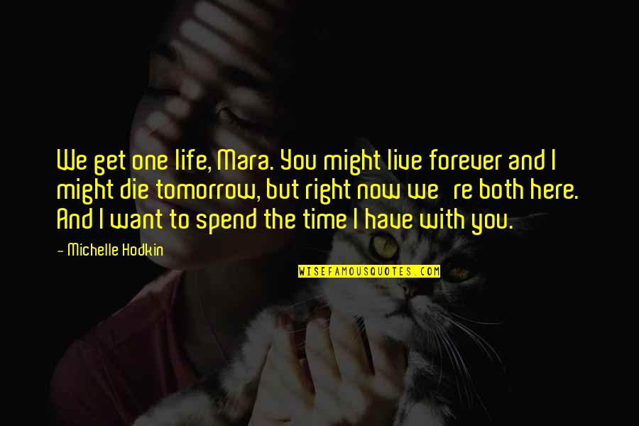 Mara Quotes By Michelle Hodkin: We get one life, Mara. You might live