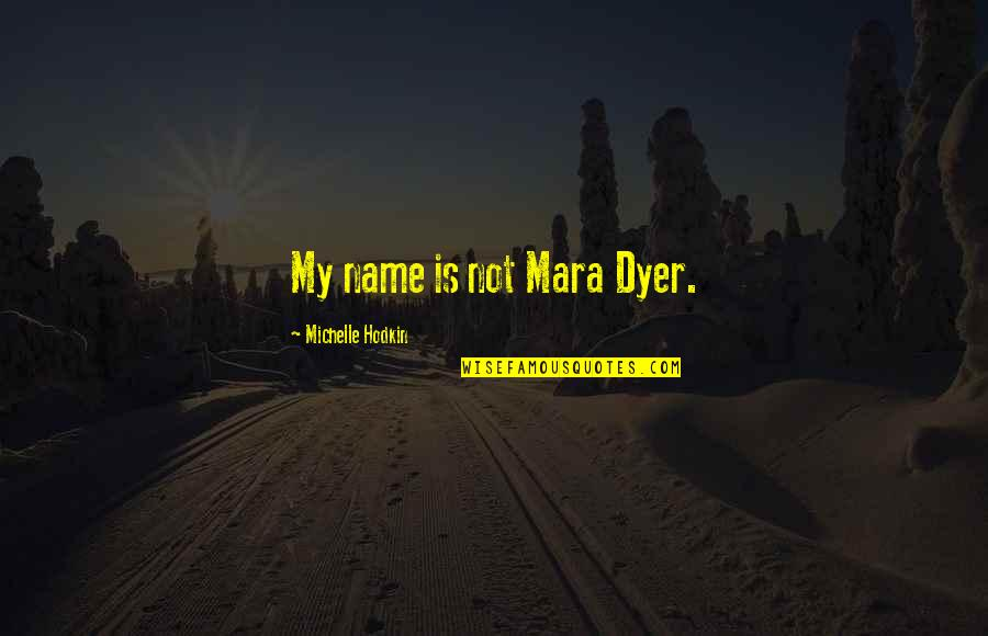 Mara Quotes By Michelle Hodkin: My name is not Mara Dyer.