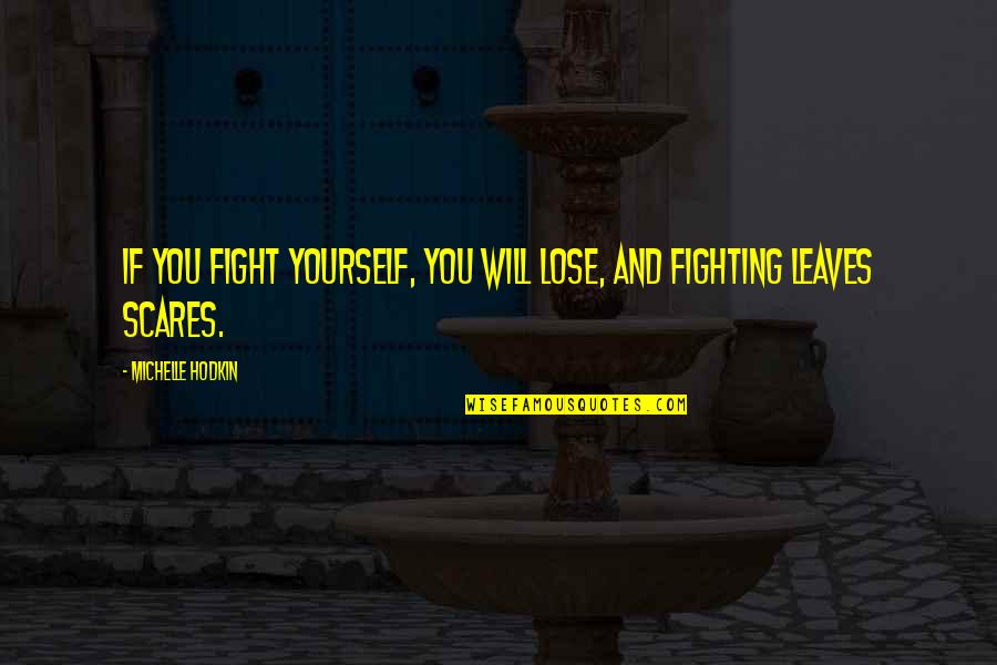Mara Quotes By Michelle Hodkin: If you fight yourself, you will lose, and