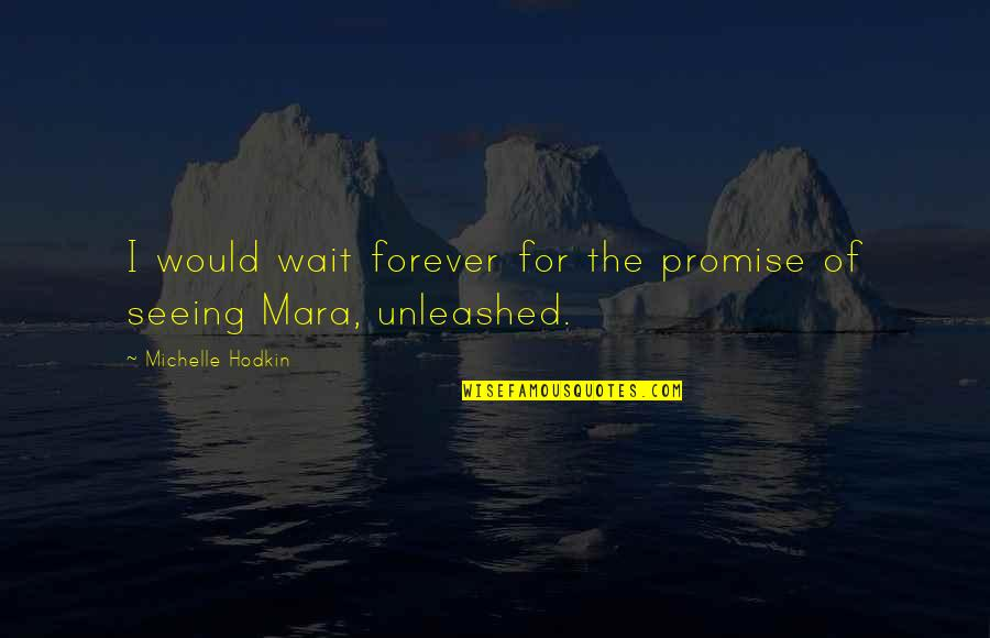 Mara Quotes By Michelle Hodkin: I would wait forever for the promise of