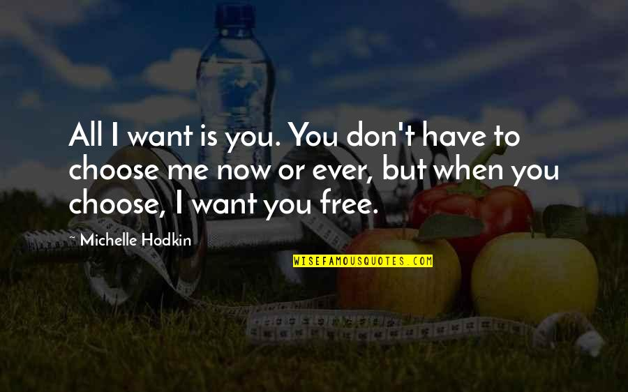 Mara Quotes By Michelle Hodkin: All I want is you. You don't have