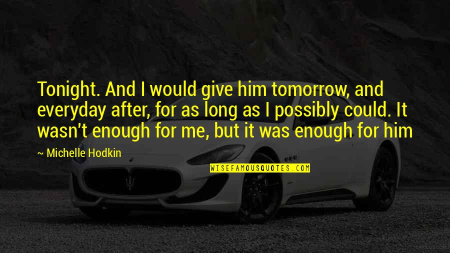 Mara Quotes By Michelle Hodkin: Tonight. And I would give him tomorrow, and