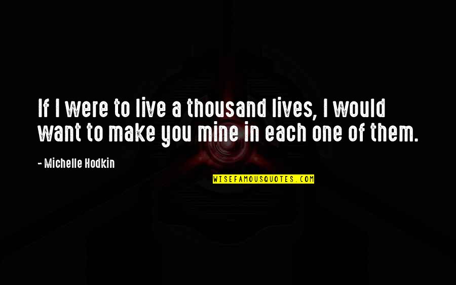 Mara Quotes By Michelle Hodkin: If I were to live a thousand lives,