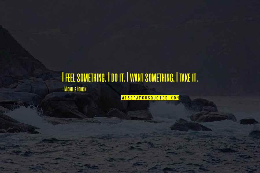 Mara Quotes By Michelle Hodkin: I feel something, I do it. I want