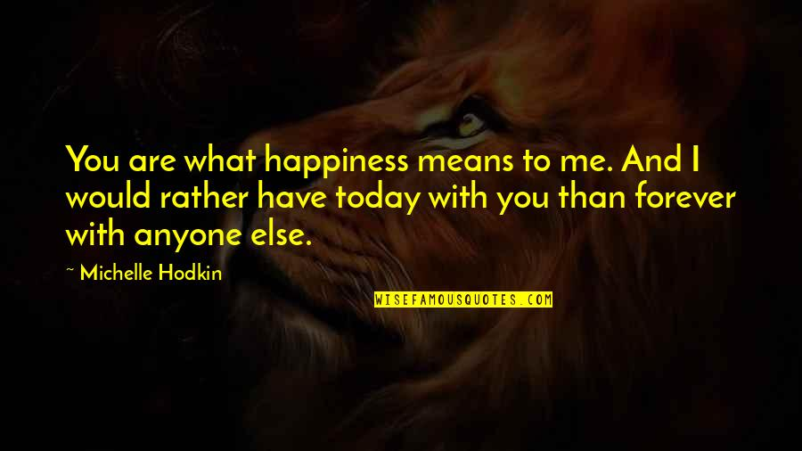 Mara Quotes By Michelle Hodkin: You are what happiness means to me. And