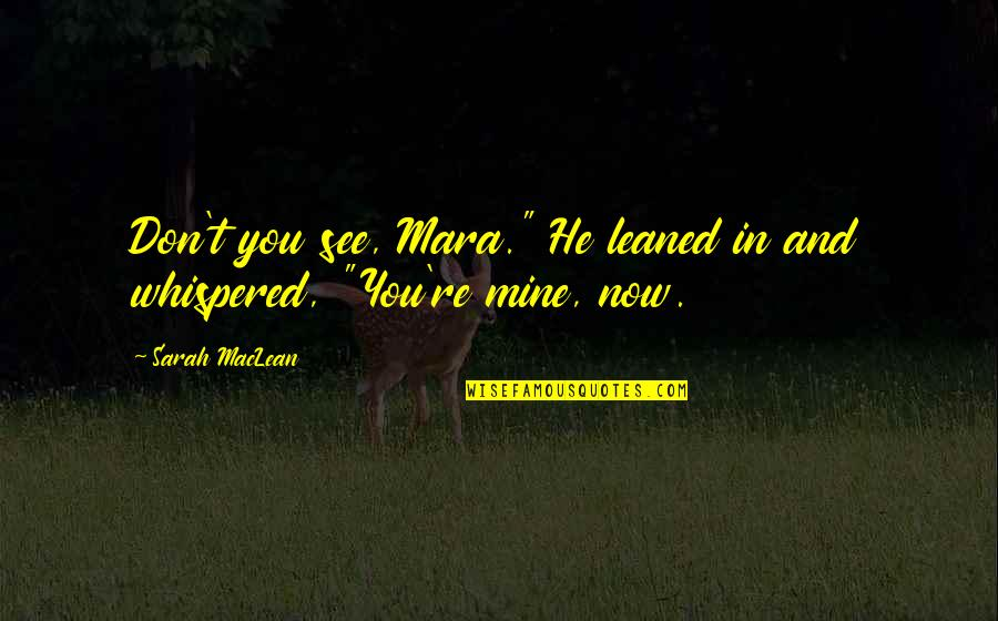 "Mara Quotes By Sarah MacLean: Don't you see, Mara."" He leaned in and"
