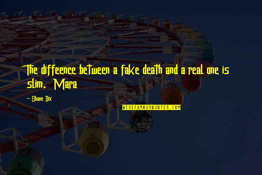 Mara Quotes By Shane Dix: The diffeence between a fake death and a