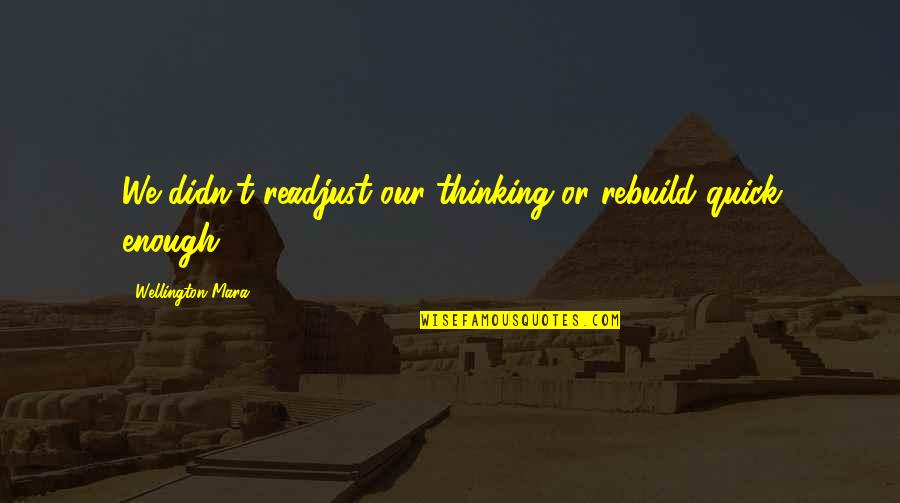Mara Quotes By Wellington Mara: We didn't readjust our thinking or rebuild quick