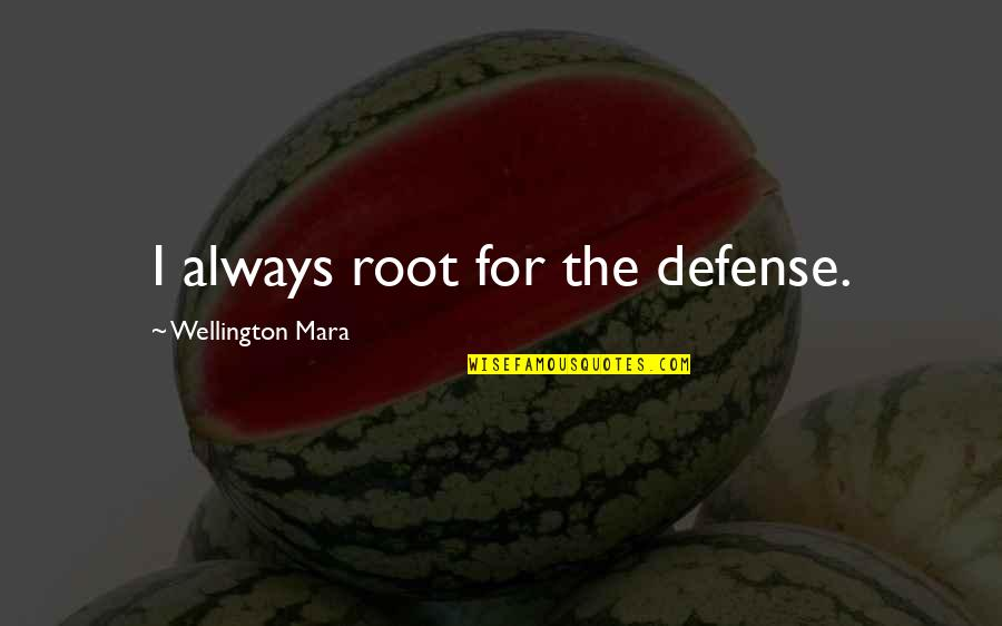 Mara Quotes By Wellington Mara: I always root for the defense.