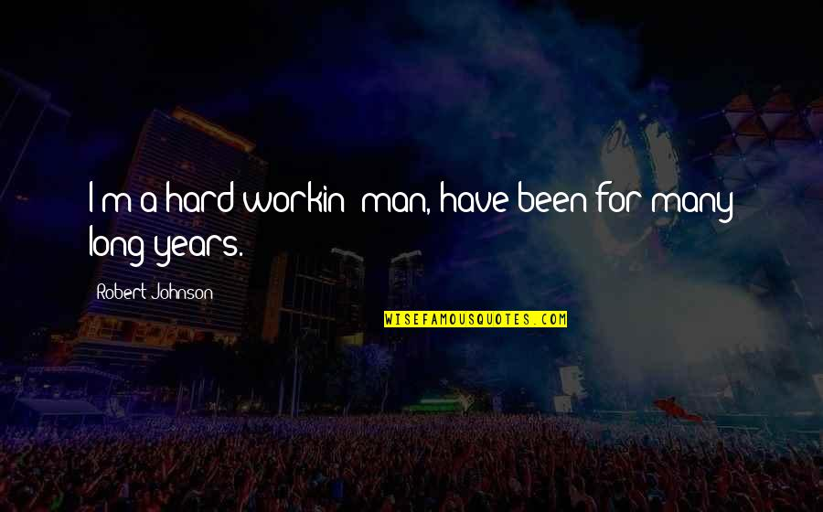 Marah Rusli Quotes By Robert Johnson: I'm a hard workin' man, have been for