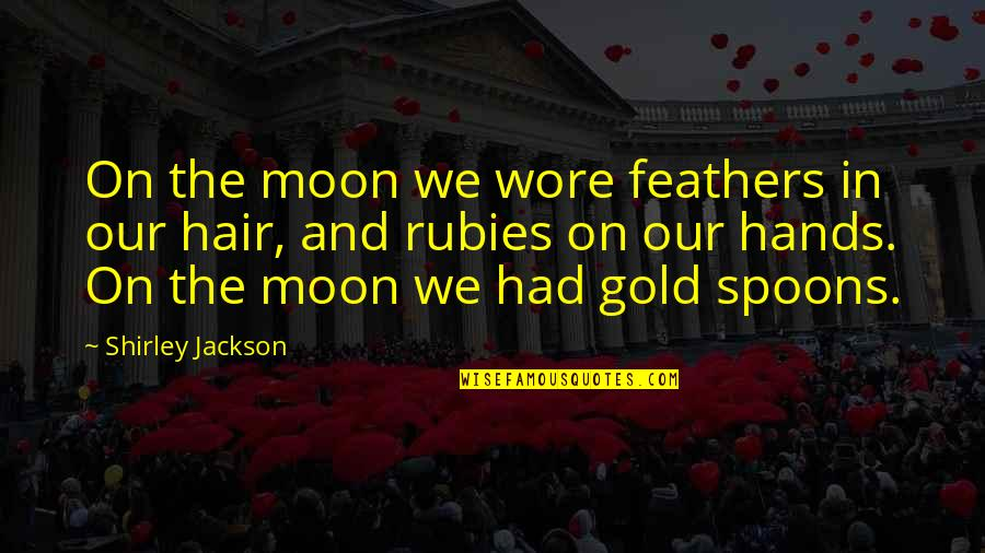 Marah Rusli Quotes By Shirley Jackson: On the moon we wore feathers in our