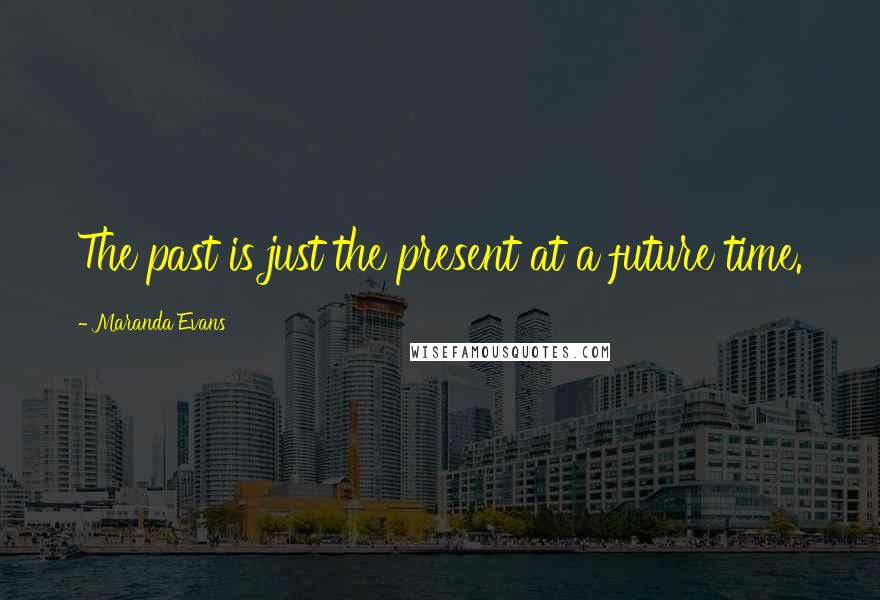Maranda Evans quotes: The past is just the present at a future time.