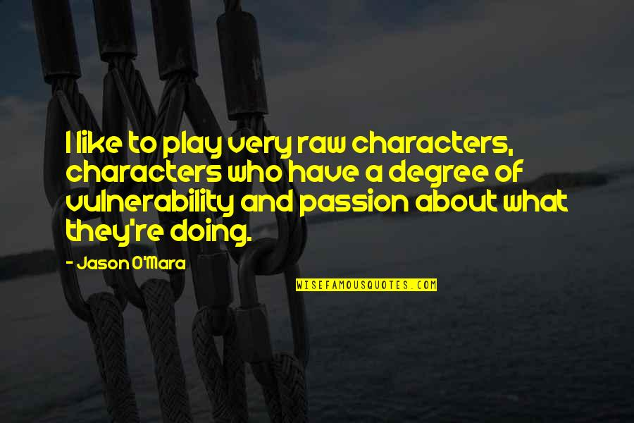 Mara's Quotes By Jason O'Mara: I like to play very raw characters, characters