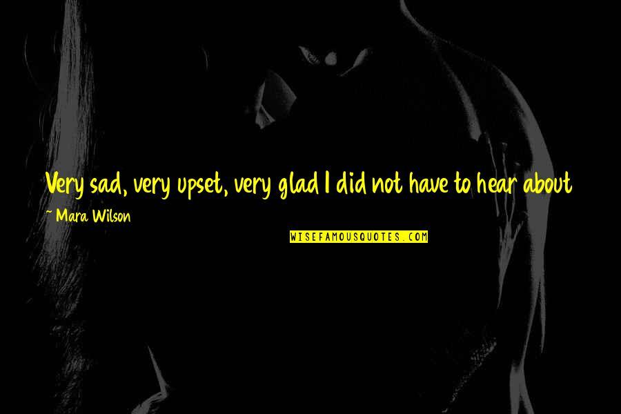 Mara's Quotes By Mara Wilson: Very sad, very upset, very glad I did