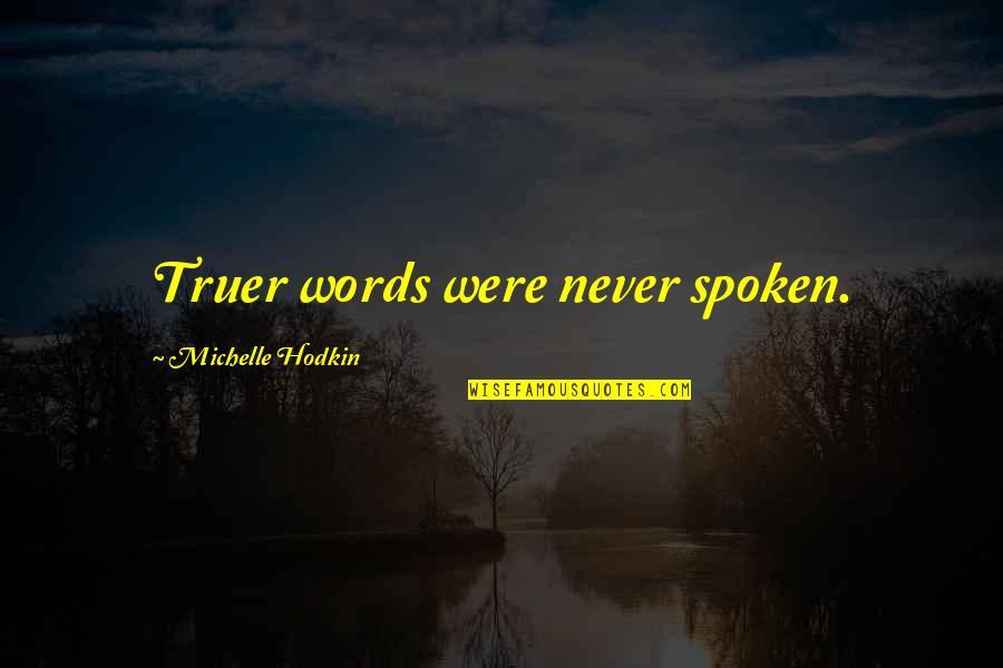 Mara's Quotes By Michelle Hodkin: Truer words were never spoken.