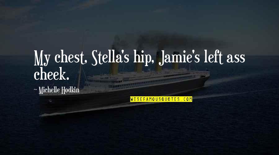 Mara's Quotes By Michelle Hodkin: My chest, Stella's hip, Jamie's left ass cheek.