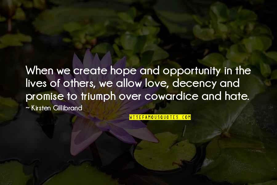 Marat Sade Quotes By Kirsten Gillibrand: When we create hope and opportunity in the