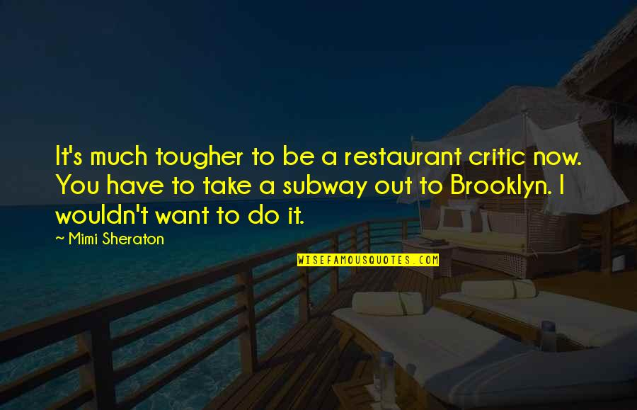Marat Sade Quotes By Mimi Sheraton: It's much tougher to be a restaurant critic