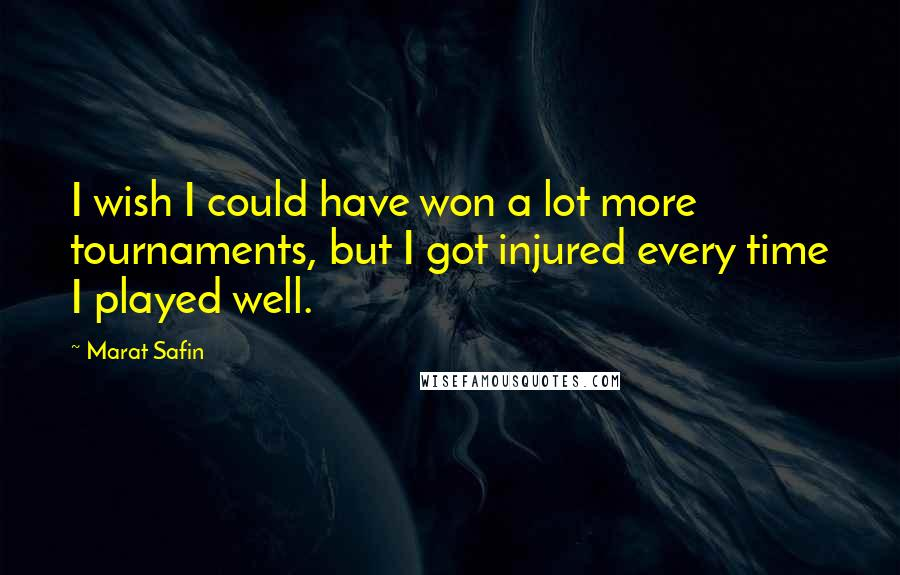 Marat Safin quotes: I wish I could have won a lot more tournaments, but I got injured every time I played well.