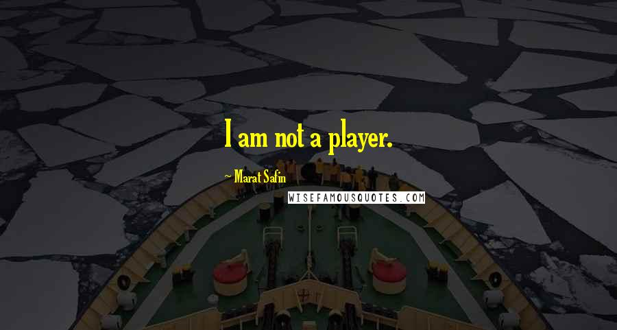 Marat Safin quotes: I am not a player.