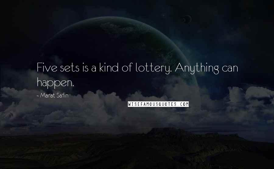 Marat Safin quotes: Five sets is a kind of lottery. Anything can happen.