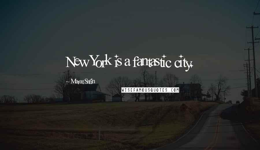 Marat Safin quotes: New York is a fantastic city.