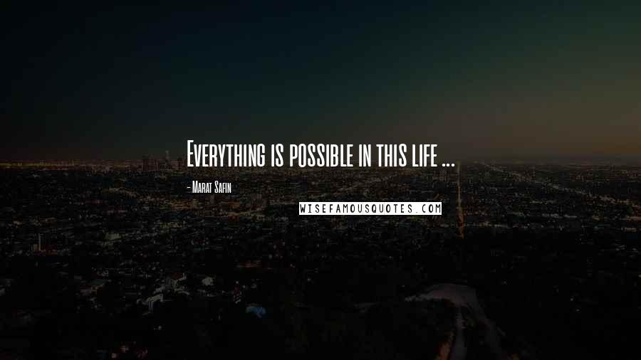 Marat Safin quotes: Everything is possible in this life ...