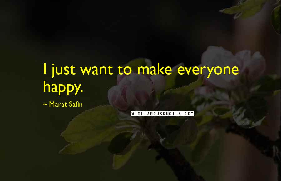 Marat Safin quotes: I just want to make everyone happy.