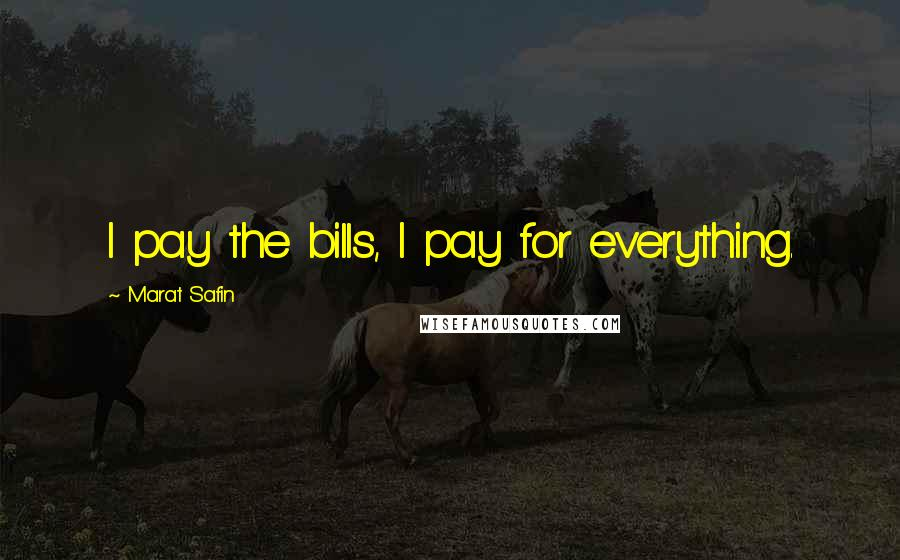 Marat Safin quotes: I pay the bills, I pay for everything.